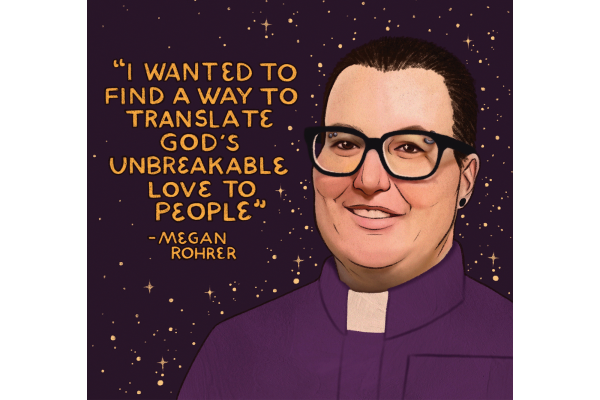 """An illustration of Megan Rohrer with her quote """"I wanted to find a way to translate God's unbreakable love to people"""""""