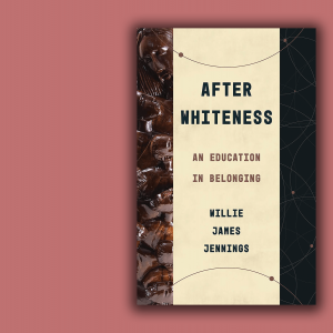 The cover of 'After Whiteness' by Willie Jennings.