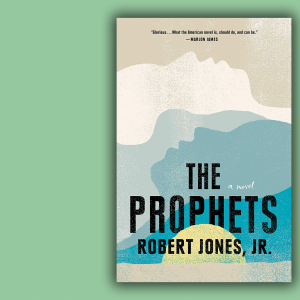 The cover of 'The Prophets' by Robert Jones, Jr. features silhouettes of faces in teal, blue and white.
