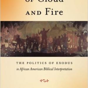 Pillars of Cloud and Fire: The Politics of Exodus in African American Biblical Interpretation