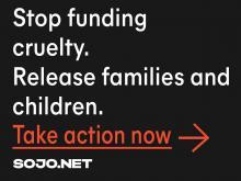 Stop funding cruelty. Release families and children.