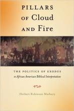 Pillars of Cloud and Fire: The Politics of Exodus in African American Biblical Interpretation