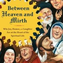 Between Heaven and Mirth by the Rev. James Martin