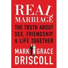 Real Marriage by Mark and Grace Driscoll