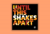 The cover of 'Until This Shakes Apart' has those words with fires burning in the background.